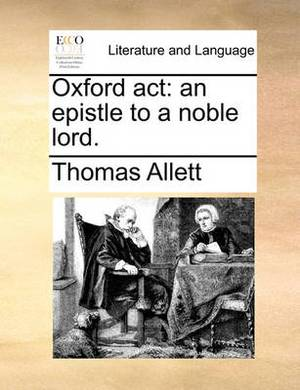 Oxford ACT: An Epistle to a Noble Lord.