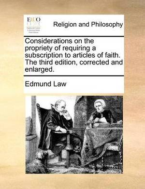 Considerations on the Propriety of Requiring a Subscription to Articles of Faith. the Third Edition, Corrected and Enlarged.