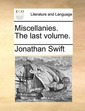 Miscellanies. the Last Volume.
