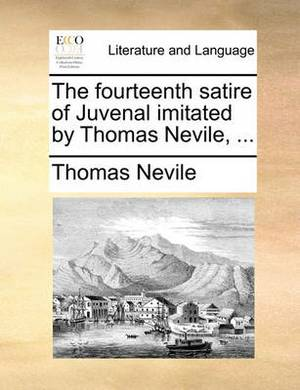 The Fourteenth Satire of Juvenal Imitated by Thomas Nevile, ...