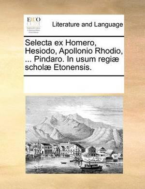 Selecta Ex Homero, Hesiodo, Apollonio Rhodio, ... Pindaro. in Usum Regi] Schol] Etonensis.