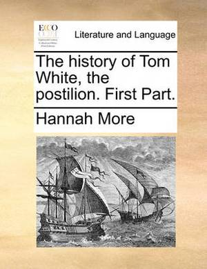 The History of Tom White, the Postilion. First Part.