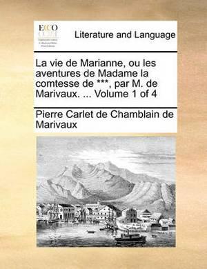 La Vie de Marianne, Ou Les Aventures de Madame La Comtesse de ***, Par M. de Marivaux. ... Volume 1 of 4