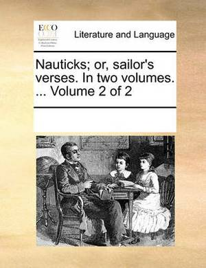 Nauticks; Or, Sailor's Verses. in Two Volumes. ... Volume 2 of 2