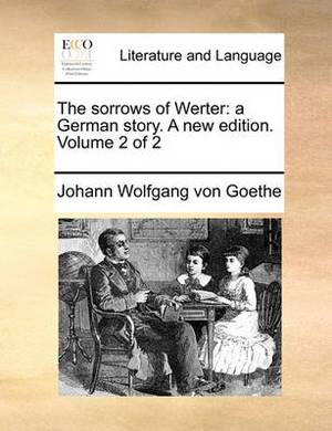 The Sorrows of Werter: A German Story. a New Edition. Volume 2 of 2