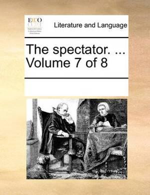 The Spectator. ... Volume 7 of 8