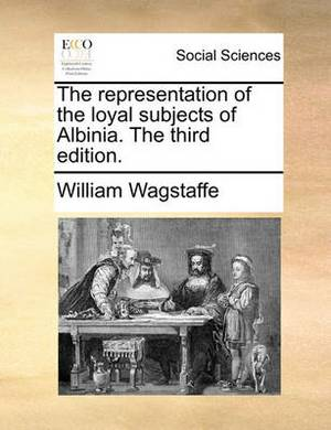 The Representation of the Loyal Subjects of Albinia. the Third Edition.