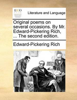 Original Poems on Several Occasions. by Mr. Edward-Pickering Rich, ... the Second Edition.