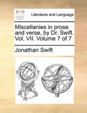 Miscellanies in Prose and Verse, by Dr. Swift. Vol. VII. Volume 7 of 7