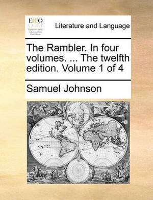 The Rambler. in Four Volumes. ... the Twelfth Edition. Volume 1 of 4