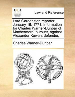 Lord Gardenston Reporter. January 16. 1771. Information for Charles Warner-Dunbar of Machermore, Pursuer, Against Alexander Kewan, Defender.