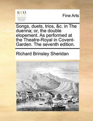 Songs, Duets, Trios, &C. in the Duenna; Or, the Double Elopement. as Performed at the Theatre-Royal in Covent-Garden. the Seventh Edition.