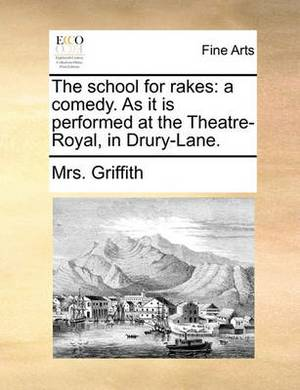 The School for Rakes: A Comedy. as It Is Performed at the Theatre-Royal, in Drury-Lane.