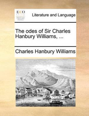 The Odes of Sir Charles Hanbury Williams, ...