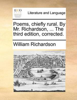 Poems, Chiefly Rural. by MR Richardson, ... the Third Edition, Corrected