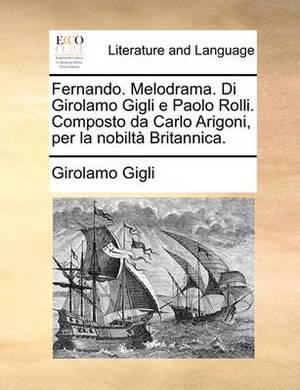 Fernando. Melodrama. Di Girolamo Gigli E Paolo Rolli. Composto Da Carlo Arigoni, Per La Nobilt  Britannica