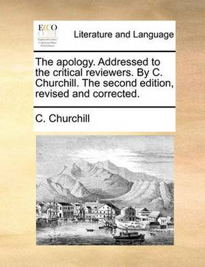 The Apology. Addressed to the Critical Reviewers. by C. Churchill. the Second Edition, Revised and Corrected.