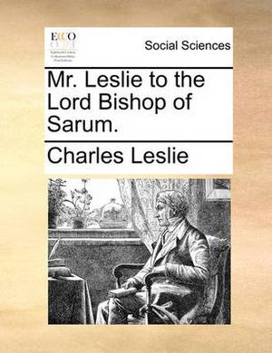 Mr. Leslie to the Lord Bishop of Sarum.