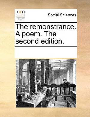 The Remonstrance. a Poem. the Second Edition.