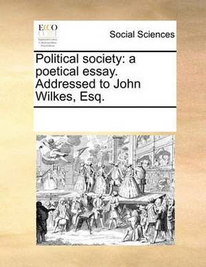 Political Society: A Poetical Essay. Addressed to John Wilkes, Esq.