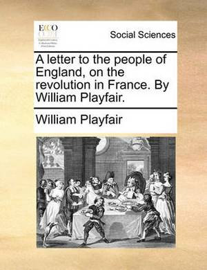 A Letter to the People of England, on the Revolution in France. by William Playfair.