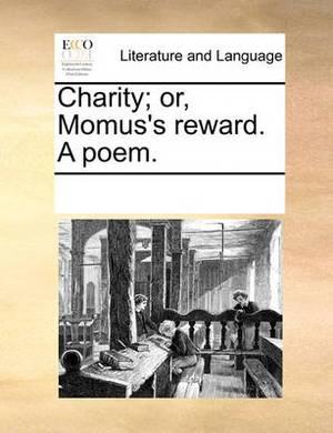 Charity; Or, Momus's Reward. a Poem.