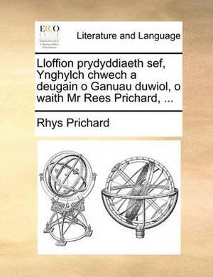 Lloffion Prydyddiaeth Sef, Ynghylch Chwech a Deugain O Ganuau Duwiol, O Waith MR Rees Prichard, ...
