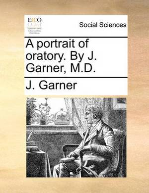 A Portrait of Oratory. by J. Garner, M.D.