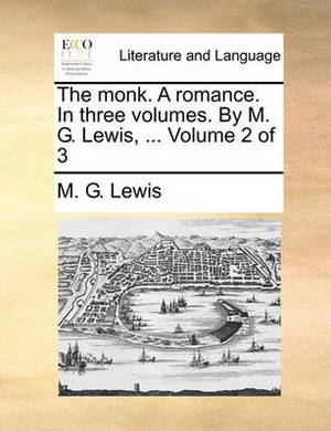 The Monk. a Romance. in Three Volumes. by M. G. Lewis, ... Volume 2 of 3