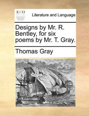 Designs by Mr. R. Bentley, for Six Poems by Mr. T. Gray.
