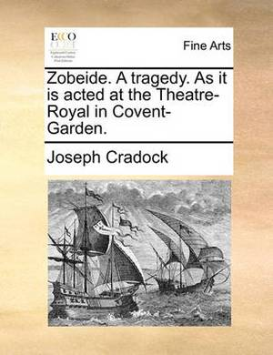 Zobeide. a Tragedy. as It Is Acted at the Theatre-Royal in Covent-Garden.