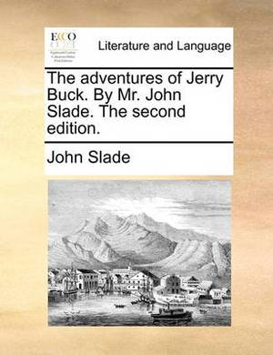 The Adventures of Jerry Buck. by Mr. John Slade. the Second Edition
