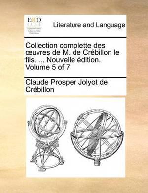 Collection Complette Des Uvres de M. de Crebillon Le Fils. ... Nouvelle Edition. Volume 5 of 7