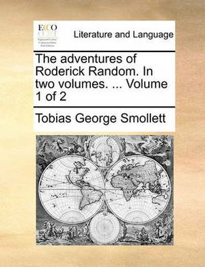 The Adventures of Roderick Random. in Two Volumes. ... Volume 1 of 2