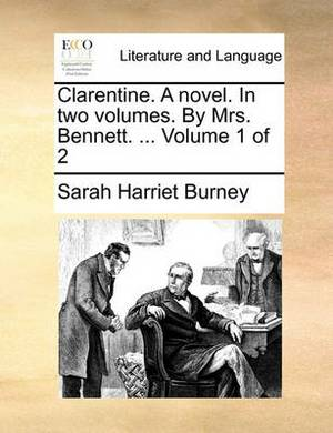 Clarentine. a Novel. in Two Volumes. by Mrs. Bennett. ... Volume 1 of 2