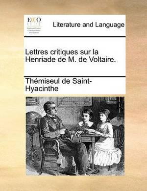 Lettres Critiques Sur La Henriade de M. de Voltaire.