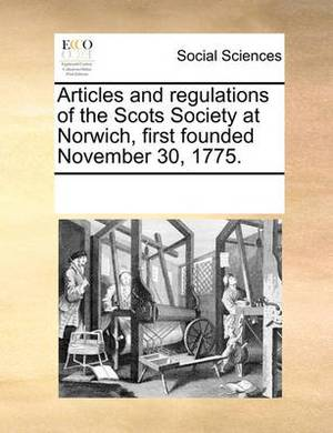 Articles and Regulations of the Scots Society at Norwich, First Founded November 30, 1775.