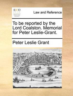 To Be Reported by the Lord Coalston. Memorial for Peter Leslie-Grant.