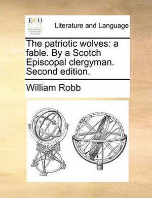 The Patriotic Wolves: A Fable. by a Scotch Episcopal Clergyman. Second Edition.