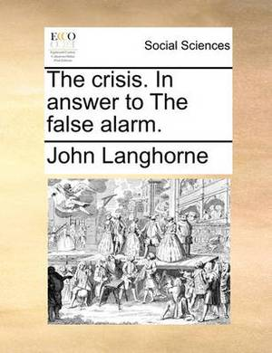 The Crisis. in Answer to the False Alarm.