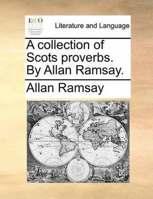 A Collection of Scots Proverbs. by Allan Ramsay.