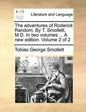 The Adventures of Roderick Random. by T. Smollett, M.D. in Two Volumes ... a New Edition. Volume 2 of 2