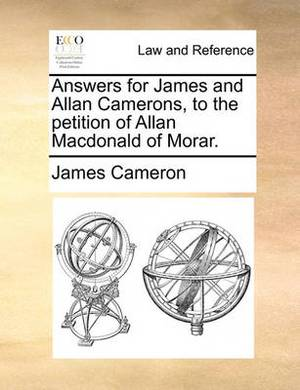 Answers for James and Allan Camerons, to the Petition of Allan MacDonald of Morar.