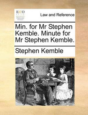 Min. for MR Stephen Kemble. Minute for MR Stephen Kemble.