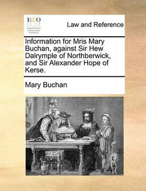 Information for Mris Mary Buchan, Against Sir Hew Dalrymple of Northberwick, and Sir Alexander Hope of Kerse.