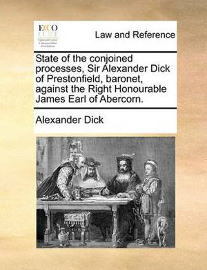 State of the Conjoined Processes, Sir Alexander Dick of Prestonfield, Baronet, Against the Right Honourable James Earl of Abercorn.