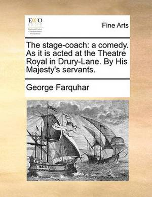 The Stage-Coach: A Comedy. as It Is Acted at the Theatre Royal in Drury-Lane. by His Majesty's Servants.