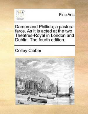 Damon and Phillida; A Pastoral Farce. as It Is Acted at the Two Theatres-Royal in London and Dublin. the Fourth Edition.
