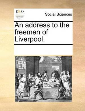 An Address to the Freemen of Liverpool.