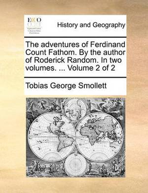 The Adventures of Ferdinand Count Fathom. by the Author of Roderick Random. in Two Volumes. ... Volume 2 of 2